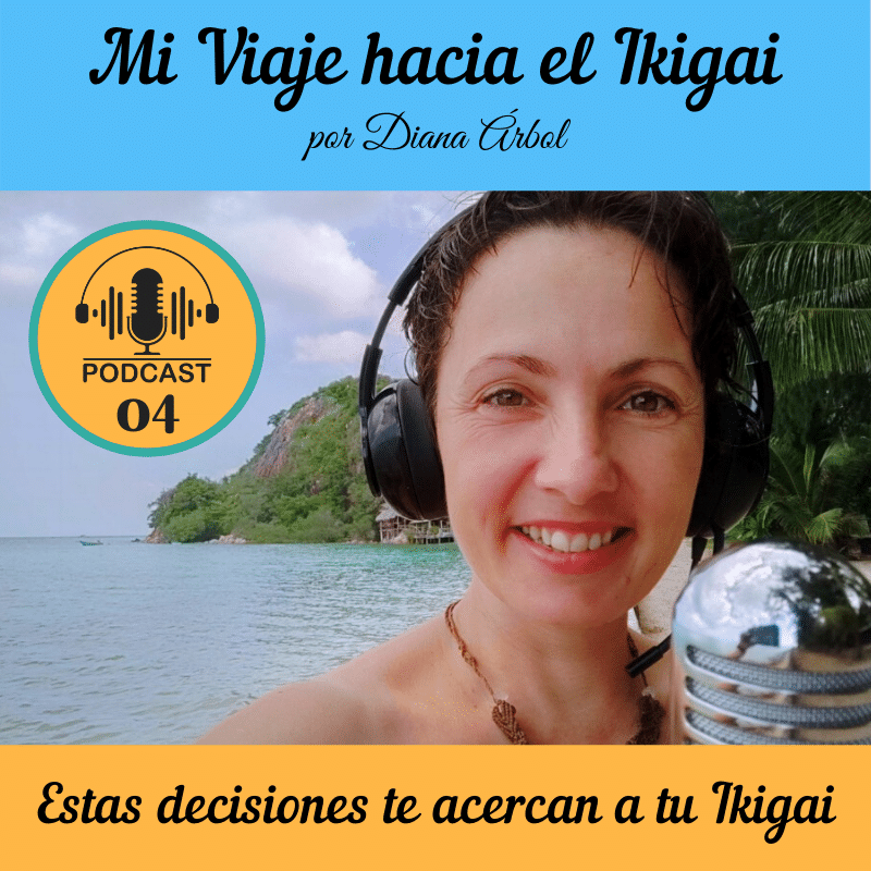 Podcast 4 - Estas decisiones te acercan a tu Ikigai