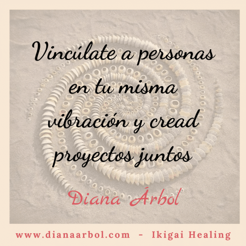 Diana Arbol Ikigai Healing Vincúlate a personas en tu misma vibración y cread proyectos juntos