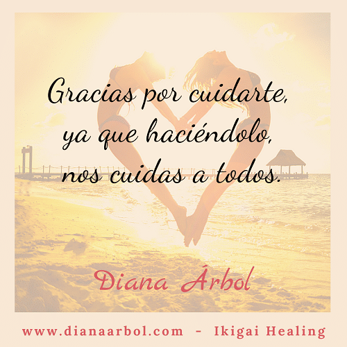 Diana Arbol Ikigai Healing Gracias por cuidarte, haciéndolo nos cuidas a todos.