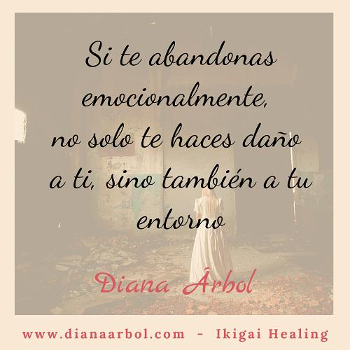 Diana Árbol Ikigai Healing Si te abandonas emocionalmente no solo te haces daño a ti sino también a tu entorno