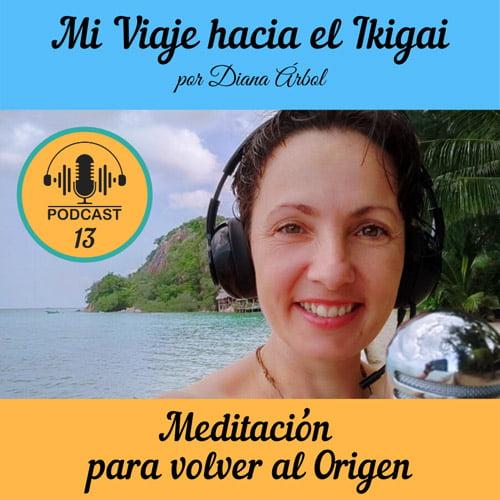 Podcast 13 Meditación para volver al Origen de tu Alma
