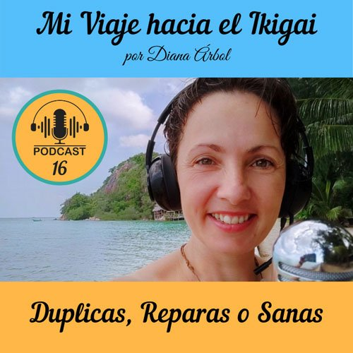 Podcast 16 - Duplicas, Reparas o Sanas