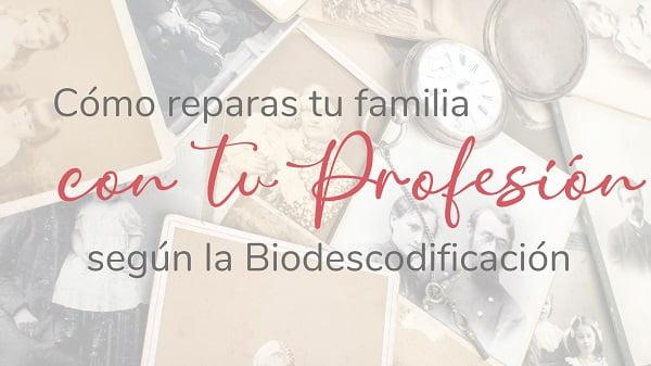 Cómo reparas tu familia con tu Profesión según la Biodescodificación
